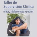 taller supervision clínica. Niños, adolescentes y padres